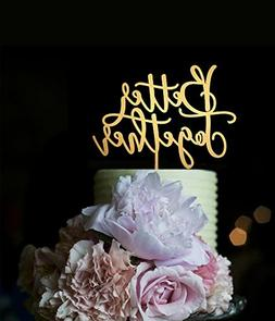 Gold Wedding Cake Toppers Better Together Anniversary Cake T
