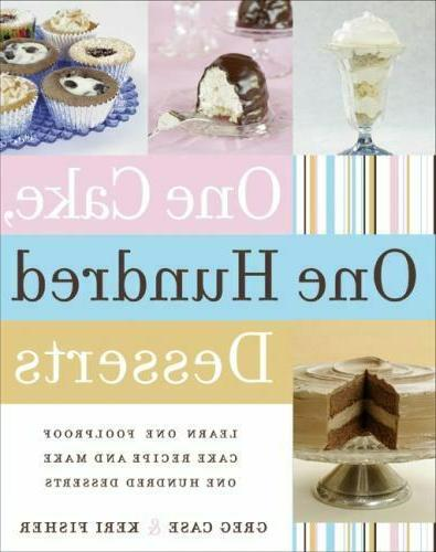 One Cake, One Hundred Desserts : Learn One Foolproof Cake Re